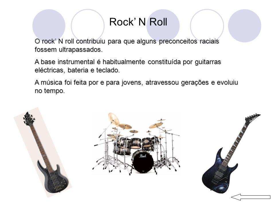 Rock' N Roll O rock' N roll contribuiu para que alguns preconceitos raciais fossem ultrapassados.