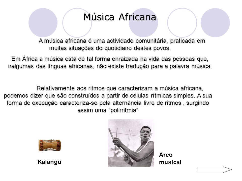 Música Africana A música africana é uma actividade comunitária, praticada em muitas situações do quotidiano destes povos.