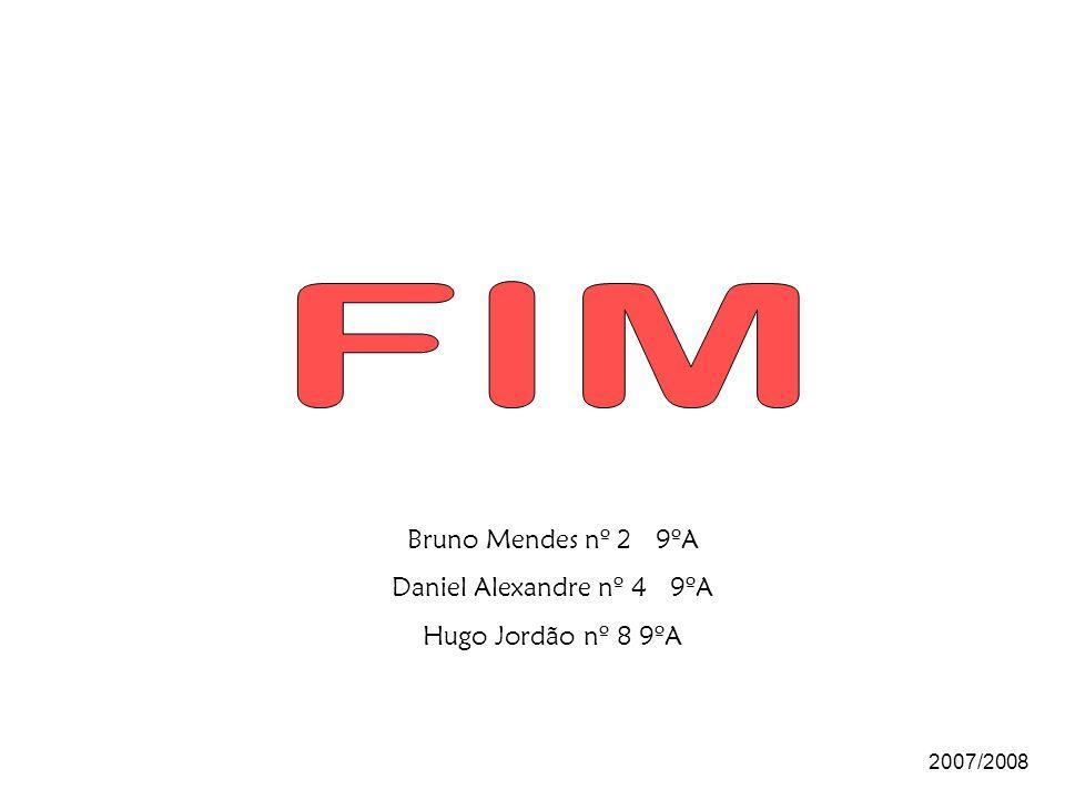 FIM Bruno Mendes nº 2 9ºA Daniel Alexandre nº 4 9ºA