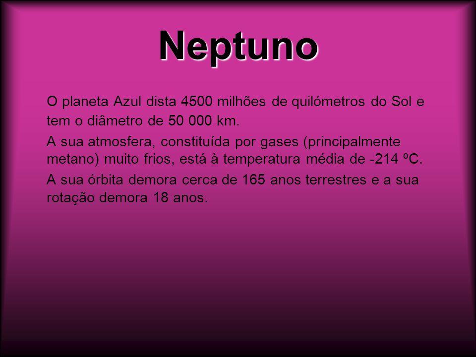 NeptunoO planeta Azul dista 4500 milhões de quilómetros do Sol e tem o diâmetro de 50 000 km.