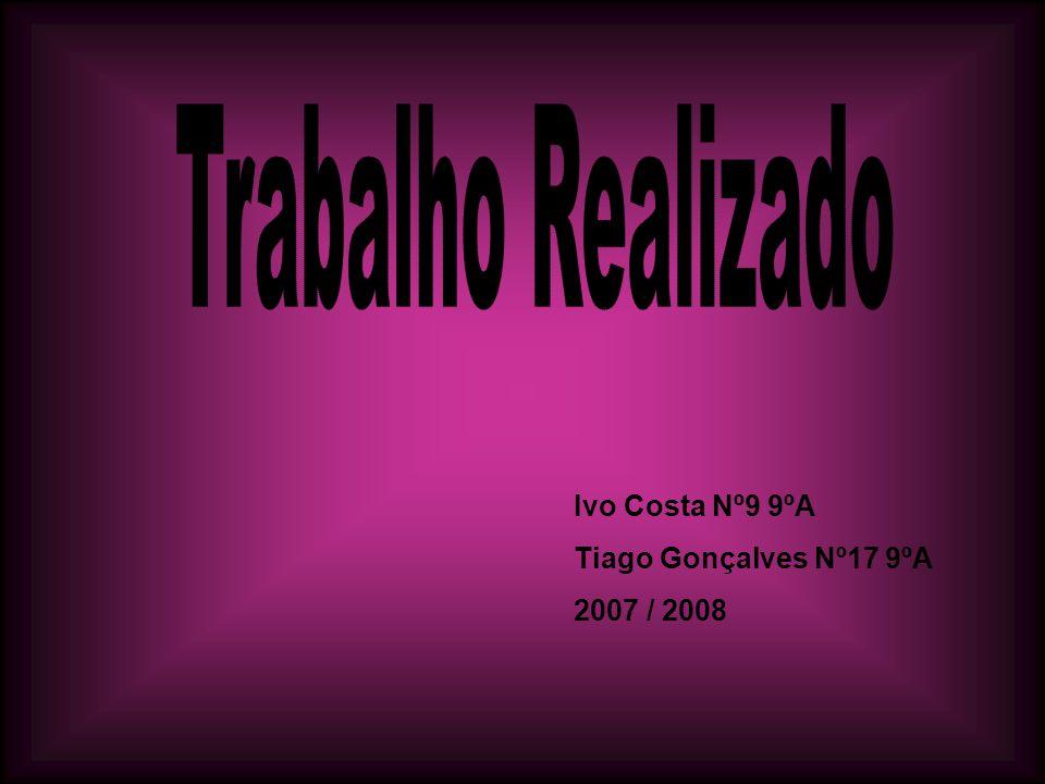 Trabalho Realizado Ivo Costa Nº9 9ºA Tiago Gonçalves Nº17 9ºA