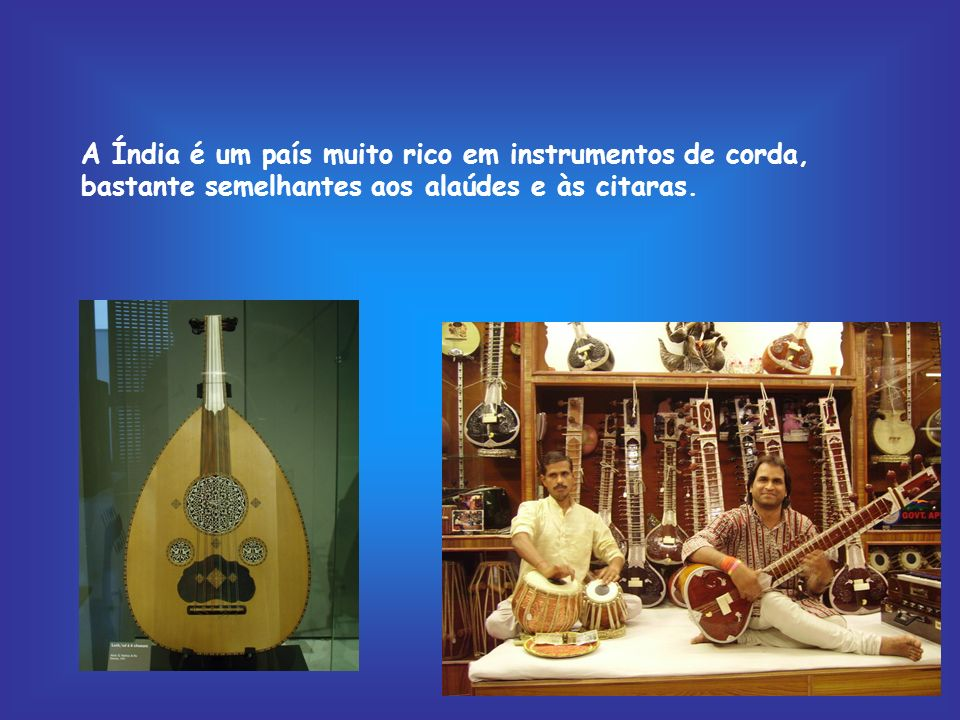 A Índia é um país muito rico em instrumentos de corda, bastante semelhantes aos alaúdes e às citaras.