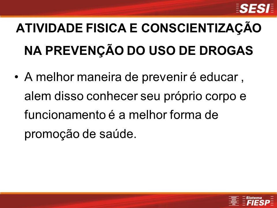 ATIVIDADE FISICA E CONSCIENTIZAÇÃO NA PREVENÇÃO DO USO DE DROGAS