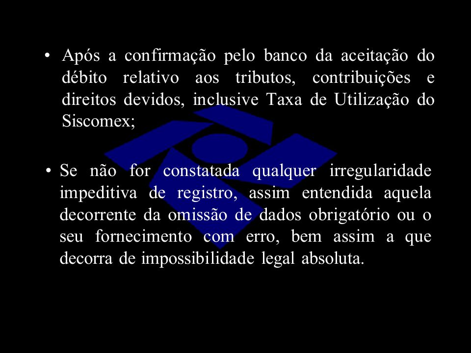 Após a confirmação pelo banco da aceitação do débito relativo aos tributos, contribuições e direitos devidos, inclusive Taxa de Utilização do Siscomex;