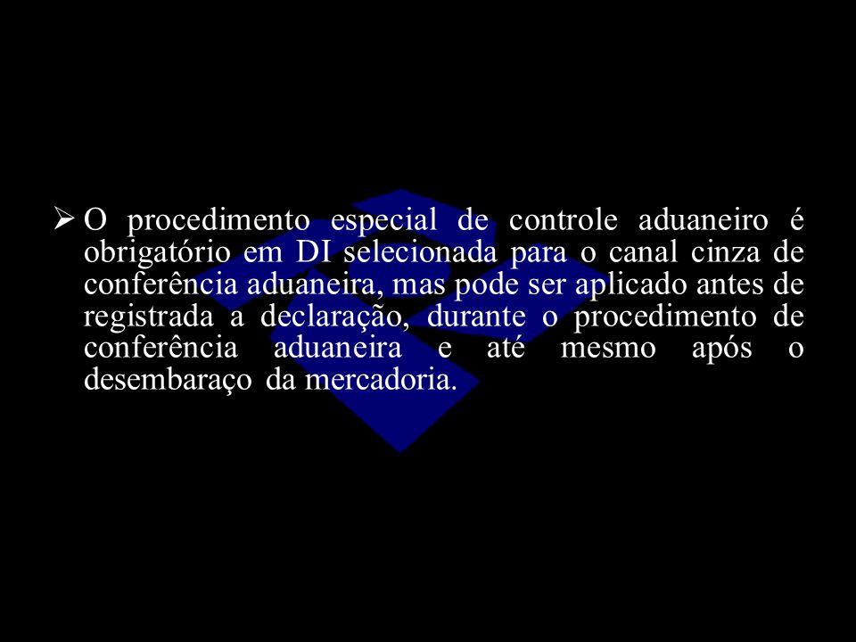 O procedimento especial de controle aduaneiro é obrigatório em DI selecionada para o canal cinza de conferência aduaneira, mas pode ser aplicado antes de registrada a declaração, durante o procedimento de conferência aduaneira e até mesmo após o desembaraço da mercadoria.