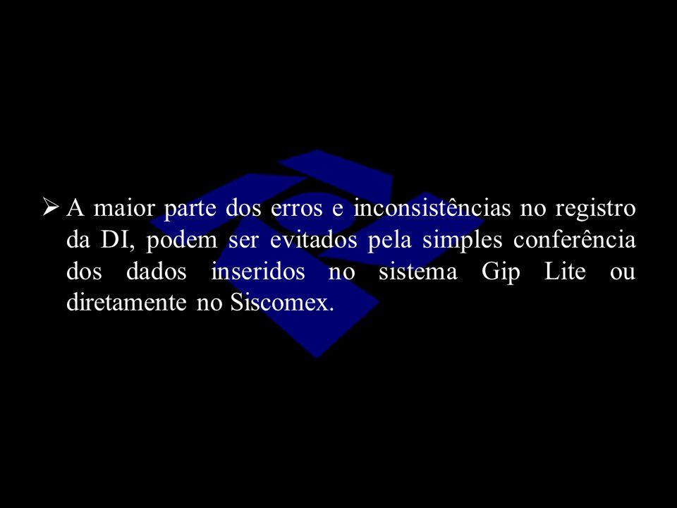 A maior parte dos erros e inconsistências no registro da DI, podem ser evitados pela simples conferência dos dados inseridos no sistema Gip Lite ou diretamente no Siscomex.