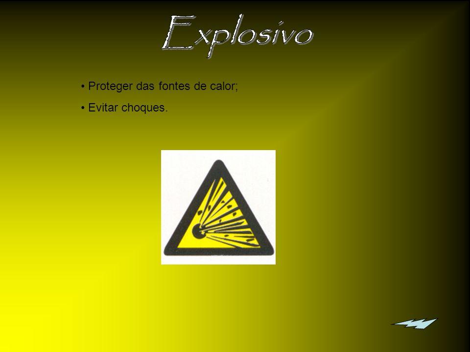 Explosivo Proteger das fontes de calor; Evitar choques.