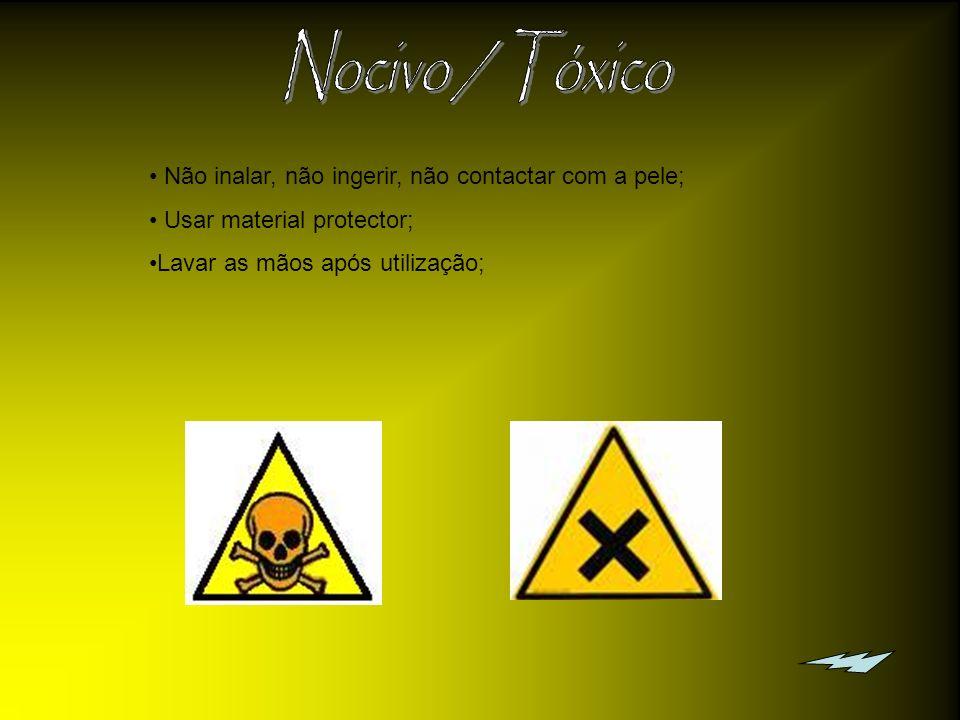 Nocivo / Tóxico Não inalar, não ingerir, não contactar com a pele;