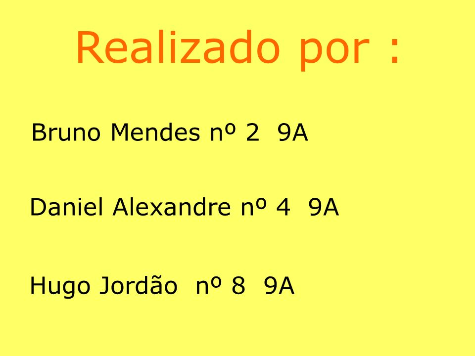 Realizado por : Bruno Mendes nº 2 9A Daniel Alexandre nº 4 9A