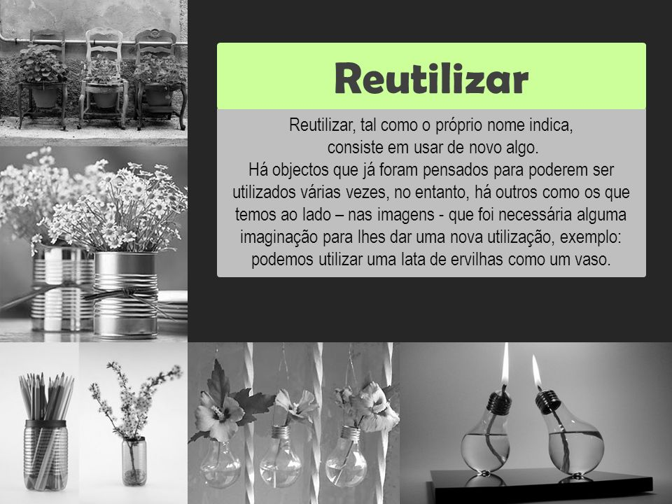 Reutilizar Reutilizar Reutilizar, tal como o próprio nome indica,