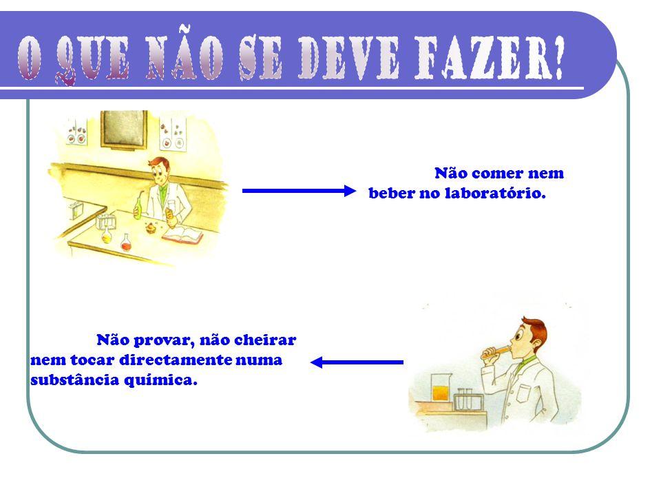 O que não se deve fazer Não comer nem beber no laboratório.