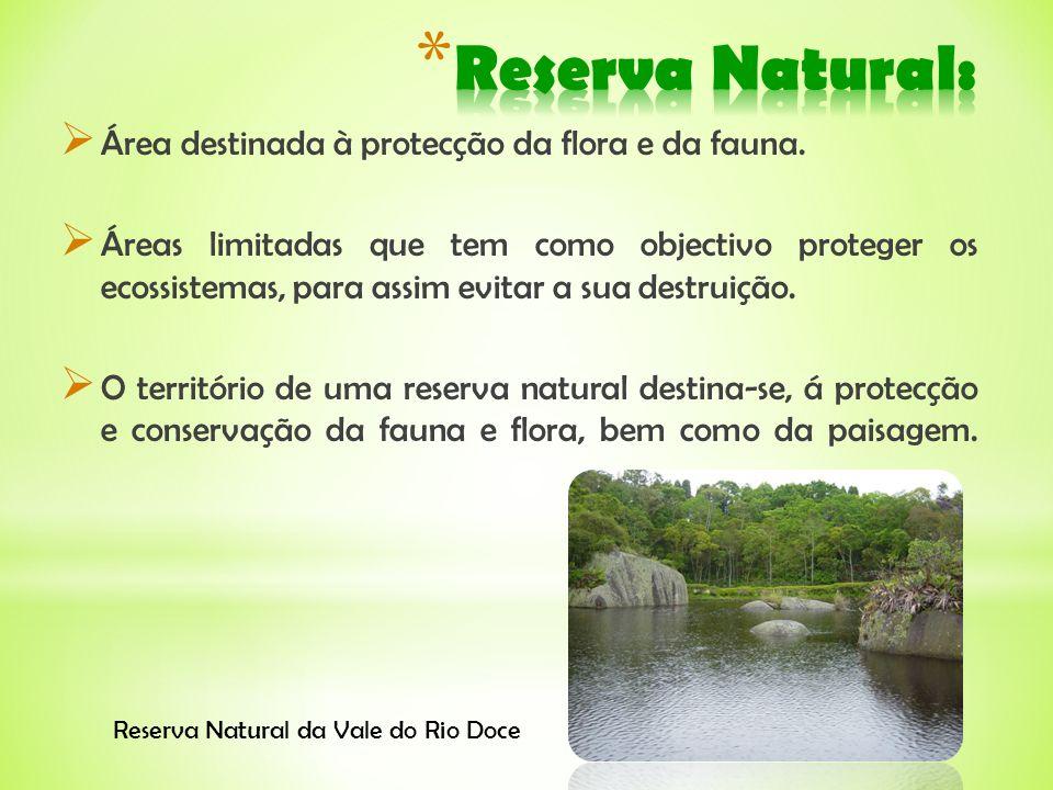 Reserva Natural: Área destinada à protecção da flora e da fauna.