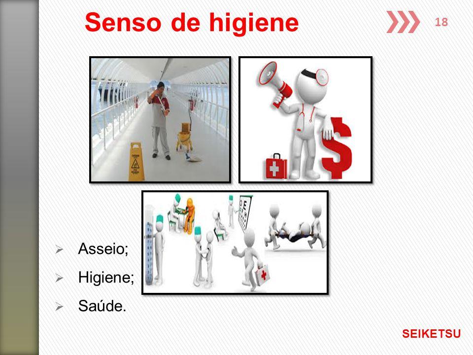Senso de higiene Asseio; Higiene; Saúde. SEIKETSU
