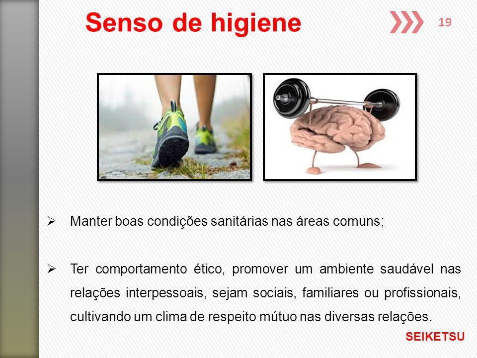 Senso de higiene Manter boas condições sanitárias nas áreas comuns;
