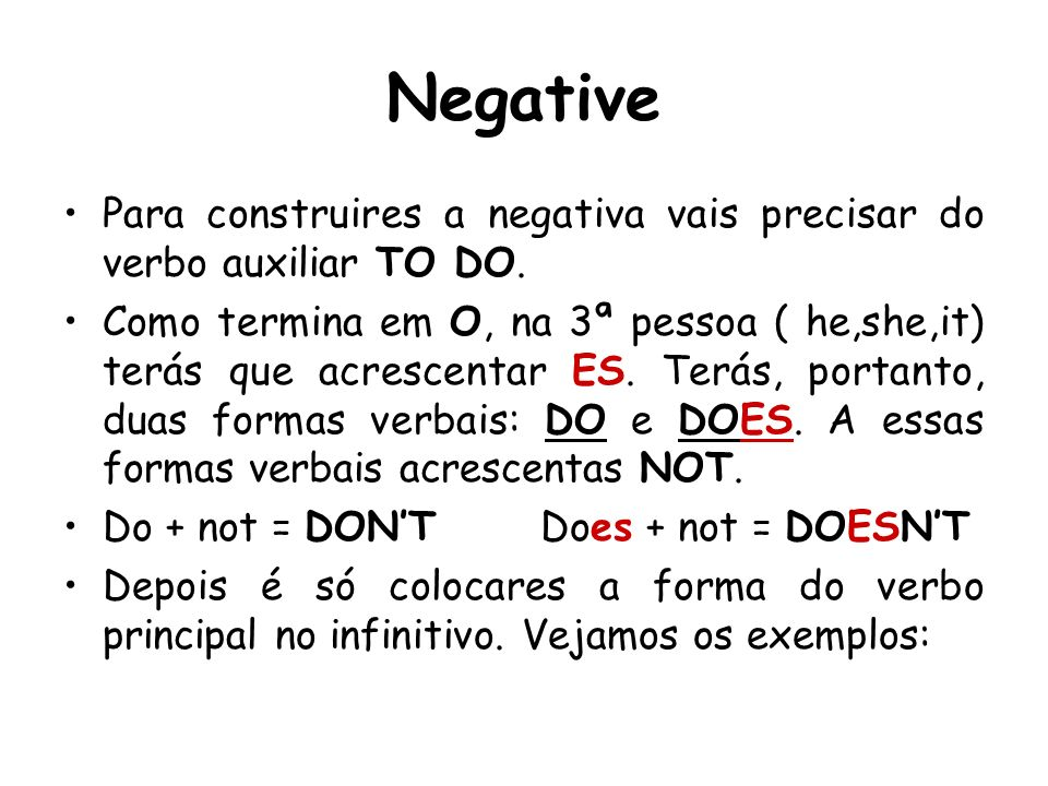 Negative Para construires a negativa vais precisar do verbo auxiliar TO DO.