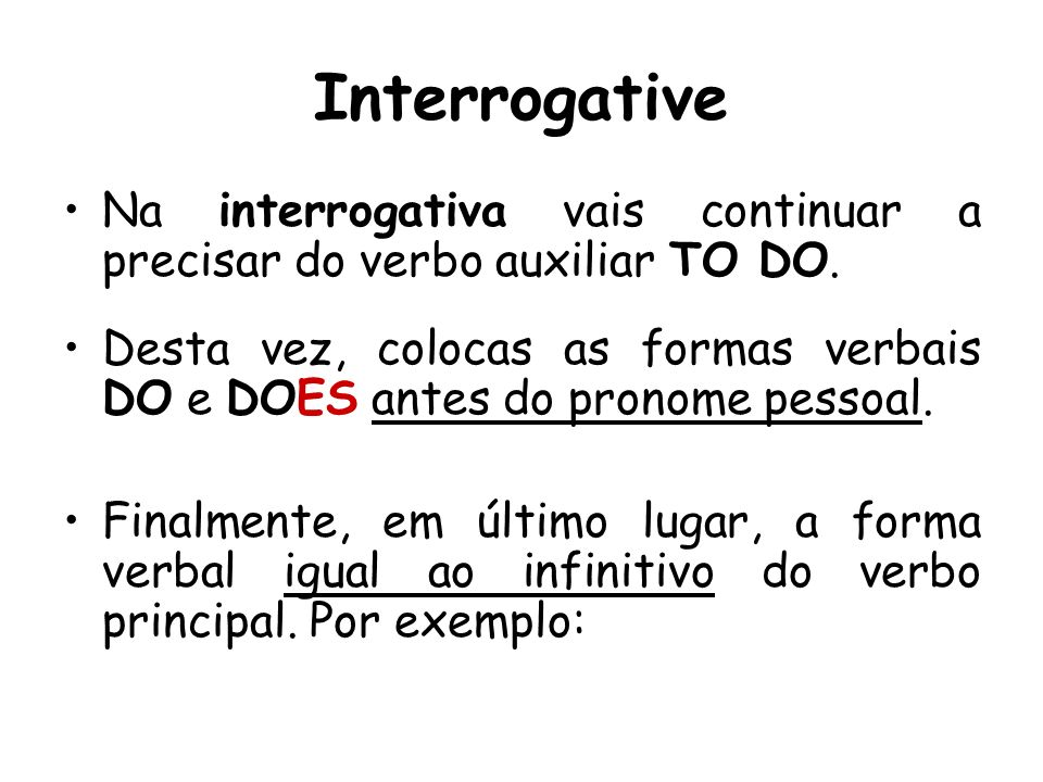 Interrogative Na interrogativa vais continuar a precisar do verbo auxiliar TO DO.
