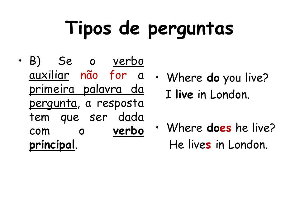Tipos de perguntasB) Se o verbo auxiliar não for a primeira palavra da pergunta, a resposta tem que ser dada com o verbo principal.