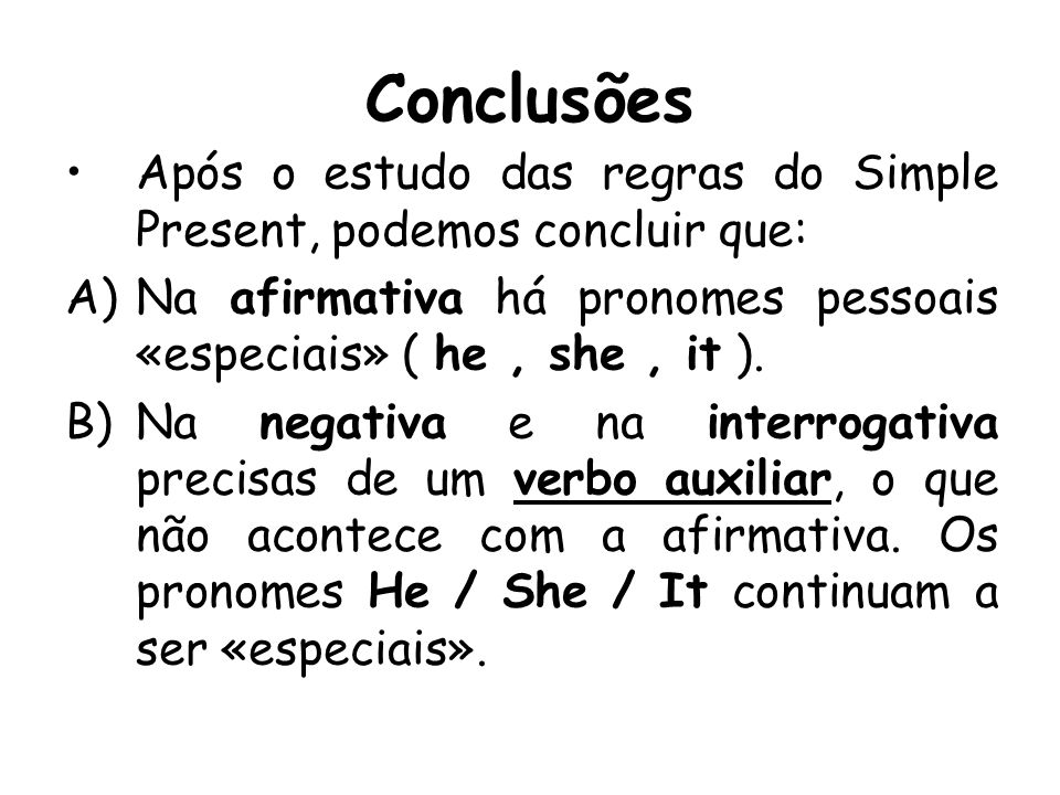 Conclusões Após o estudo das regras do Simple Present, podemos concluir que: Na afirmativa há pronomes pessoais «especiais» ( he , she , it ).