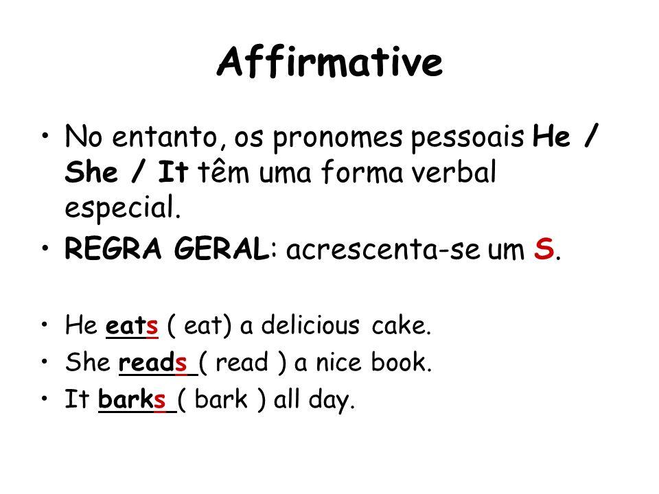 AffirmativeNo entanto, os pronomes pessoais He / She / It têm uma forma verbal especial. REGRA GERAL: acrescenta-se um S.