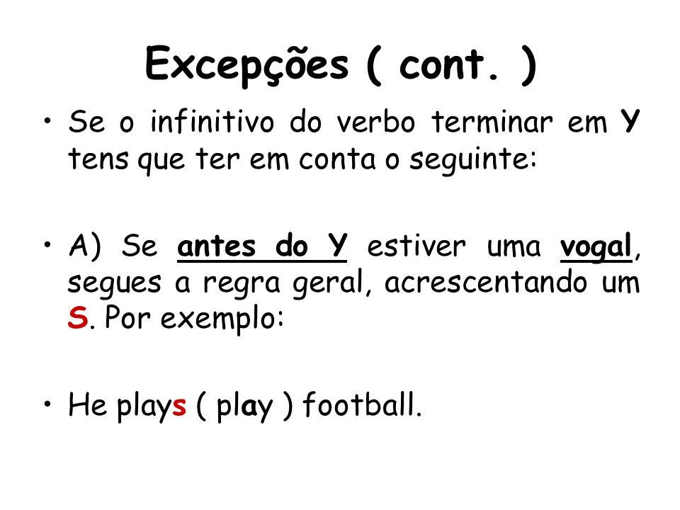 Excepções ( cont. ) Se o infinitivo do verbo terminar em Y tens que ter em conta o seguinte: