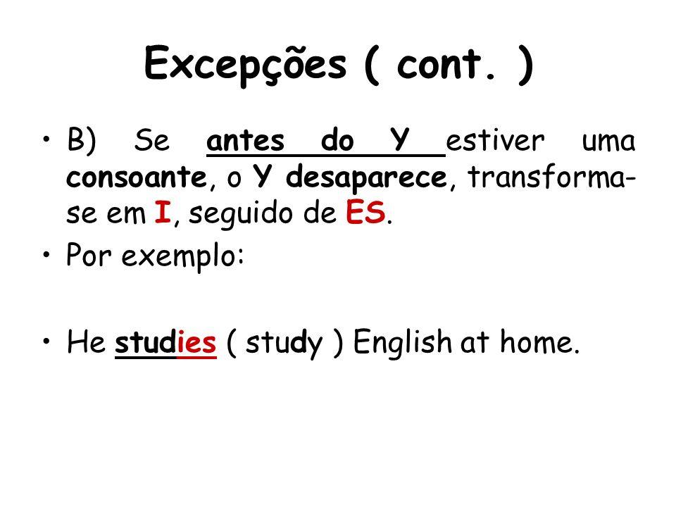 Excepções ( cont. ) B) Se antes do Y estiver uma consoante, o Y desaparece, transforma-se em I, seguido de ES.