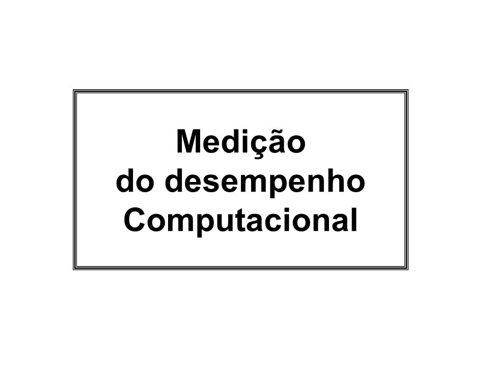 Medição do desempenho Computacional
