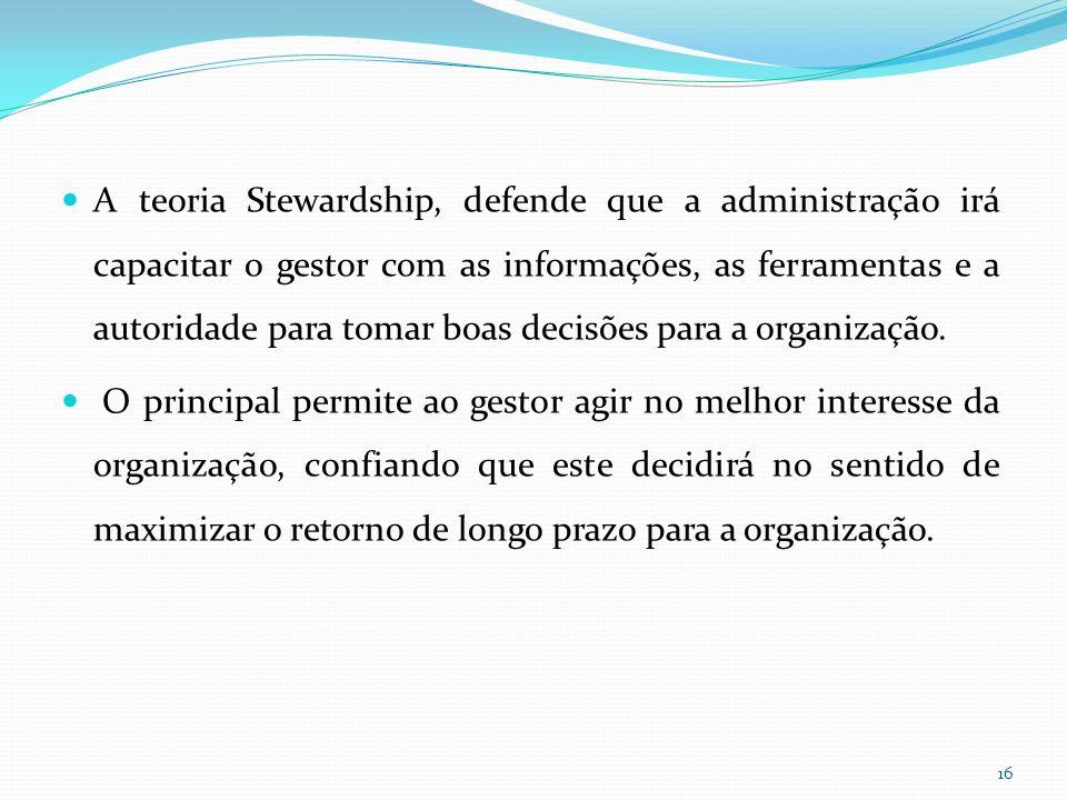 A teoria Stewardship, defende que a administração irá capacitar o gestor com as informações, as ferramentas e a autoridade para tomar boas decisões para a organização.