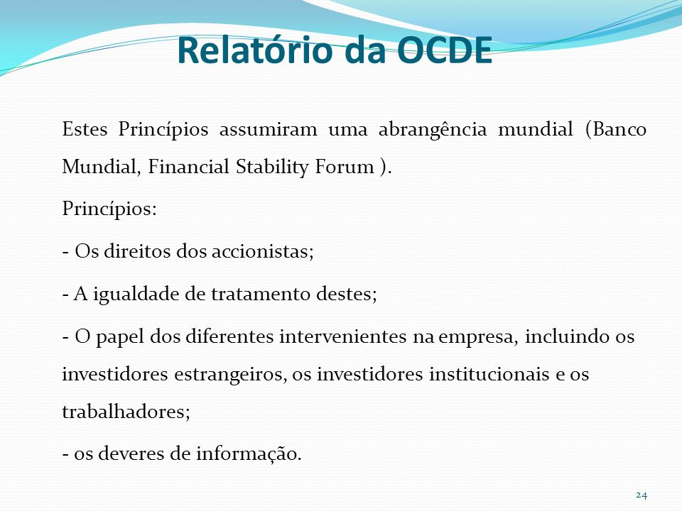 Relatório da OCDE Estes Princípios assumiram uma abrangência mundial (Banco Mundial, Financial Stability Forum ).