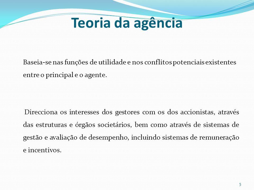 Teoria da agência Baseia-se nas funções de utilidade e nos conflitos potenciais existentes entre o principal e o agente.