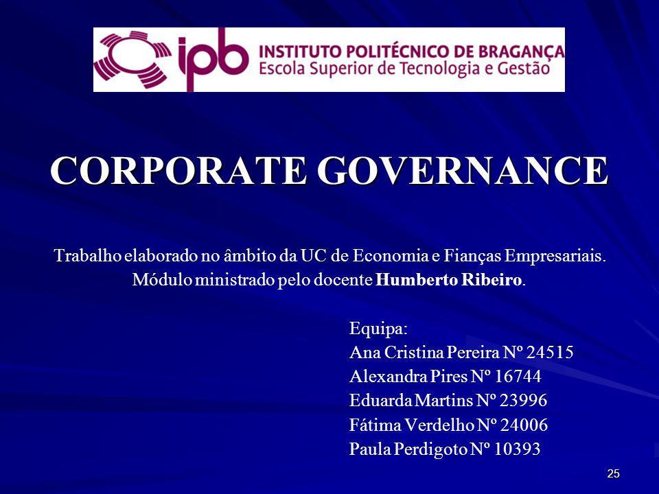 CORPORATE GOVERNANCE Trabalho elaborado no âmbito da UC de Economia e Fianças Empresariais. Módulo ministrado pelo docente Humberto Ribeiro.