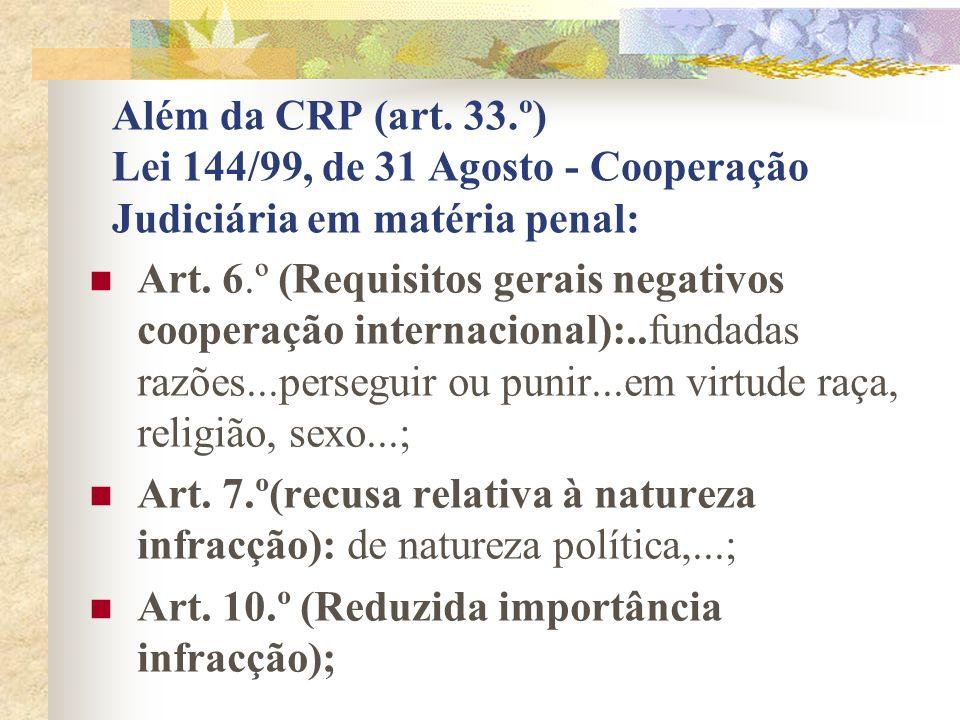 Além da CRP (art. 33.º) Lei 144/99, de 31 Agosto - Cooperação Judiciária em matéria penal: