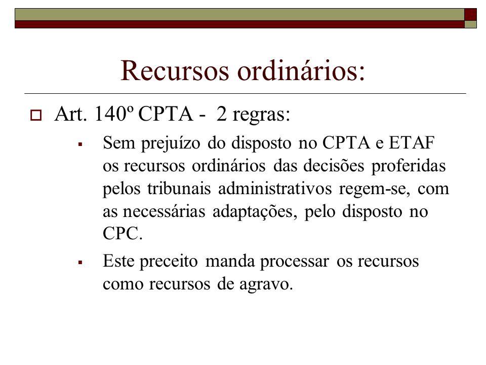 Recursos ordinários: Art. 140º CPTA - 2 regras: