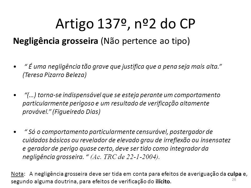 Artigo 137º, nº2 do CP Negligência grosseira (Não pertence ao tipo)