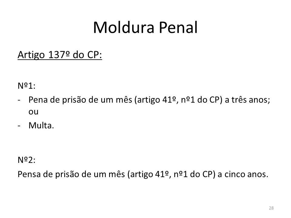 Moldura Penal Artigo 137º do CP: Nº1: