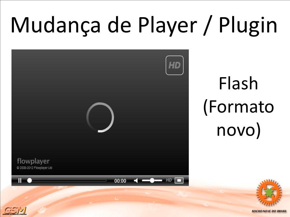 Mudança de Player / Plugin