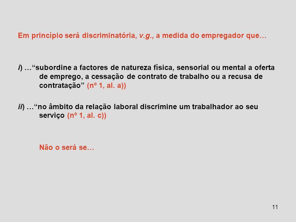 Em princípio será discriminatória, v.g., a medida do empregador que…