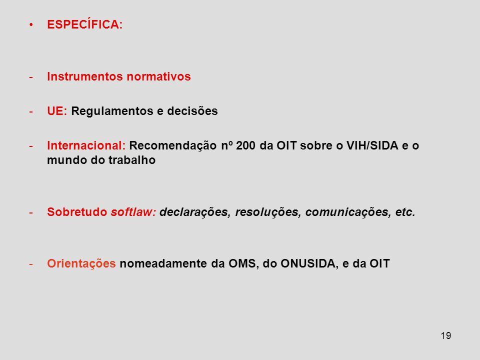ESPECÍFICA: Instrumentos normativos. UE: Regulamentos e decisões. Internacional: Recomendação nº 200 da OIT sobre o VIH/SIDA e o mundo do trabalho.