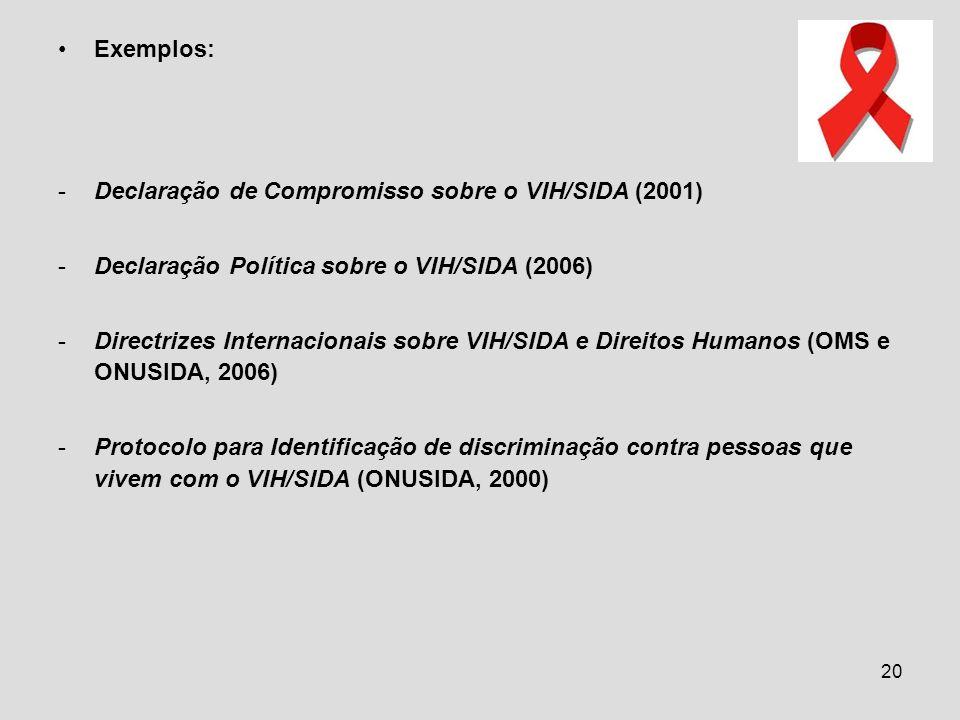 Exemplos: Declaração de Compromisso sobre o VIH/SIDA (2001) Declaração Política sobre o VIH/SIDA (2006)