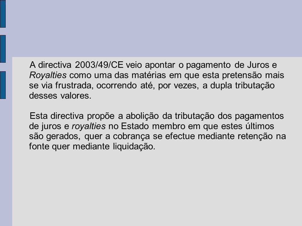 A directiva 2003/49/CE veio apontar o pagamento de Juros e Royalties como uma das matérias em que esta pretensão mais se via frustrada, ocorrendo até, por vezes, a dupla tributação desses valores.