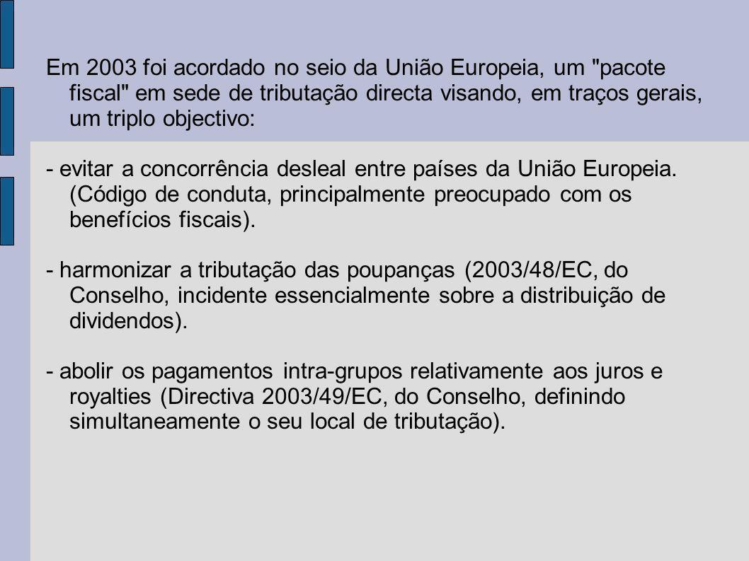 Em 2003 foi acordado no seio da União Europeia, um pacote fiscal em sede de tributação directa visando, em traços gerais, um triplo objectivo: