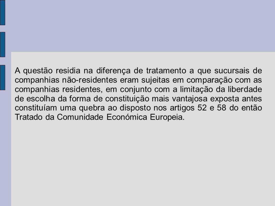 A questão residia na diferença de tratamento a que sucursais de companhias não-residentes eram sujeitas em comparação com as companhias residentes, em conjunto com a limitação da liberdade de escolha da forma de constituição mais vantajosa exposta antes constituíam uma quebra ao disposto nos artigos 52 e 58 do então Tratado da Comunidade Económica Europeia.