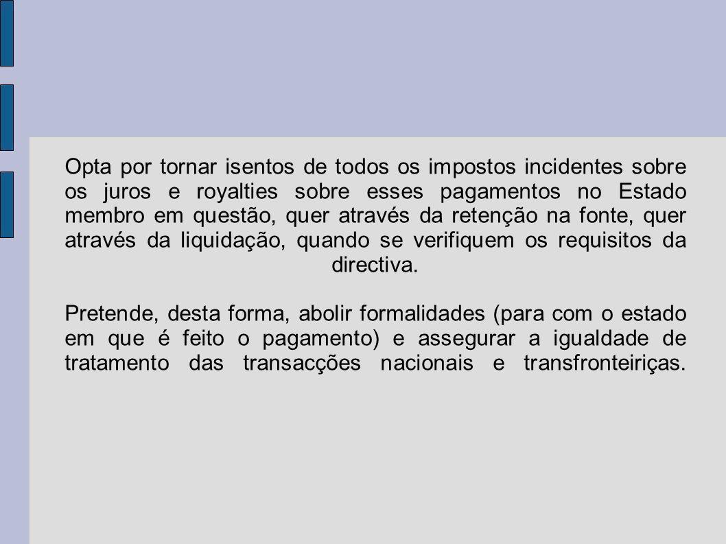 Opta por tornar isentos de todos os impostos incidentes sobre os juros e royalties sobre esses pagamentos no Estado membro em questão, quer através da retenção na fonte, quer através da liquidação, quando se verifiquem os requisitos da directiva.