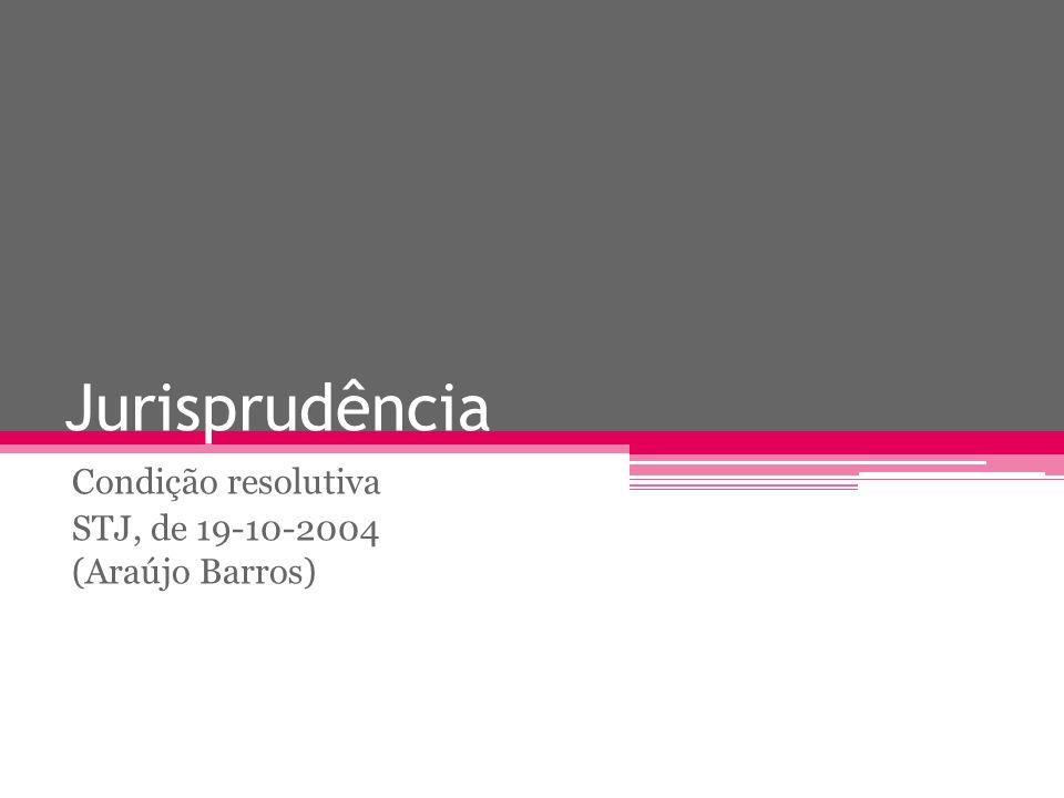 Condição resolutiva STJ, de 19-10-2004 (Araújo Barros)