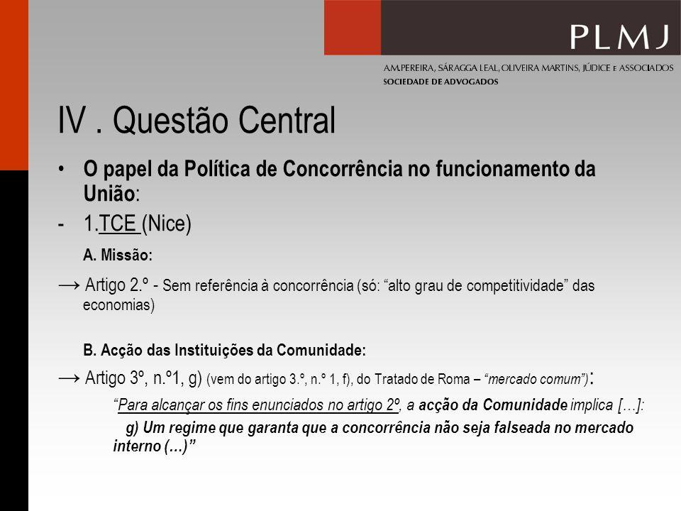 IV . Questão Central O papel da Política de Concorrência no funcionamento da União: 1.TCE (Nice) A. Missão: