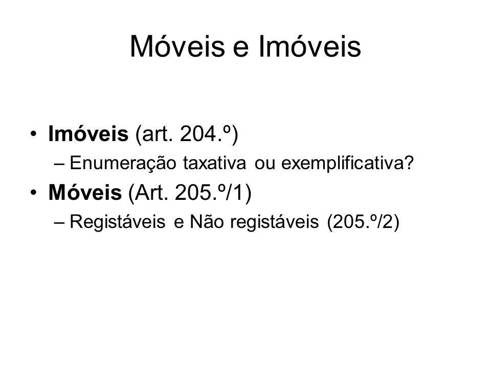 Móveis e Imóveis Imóveis (art. 204.º) Móveis (Art. 205.º/1)