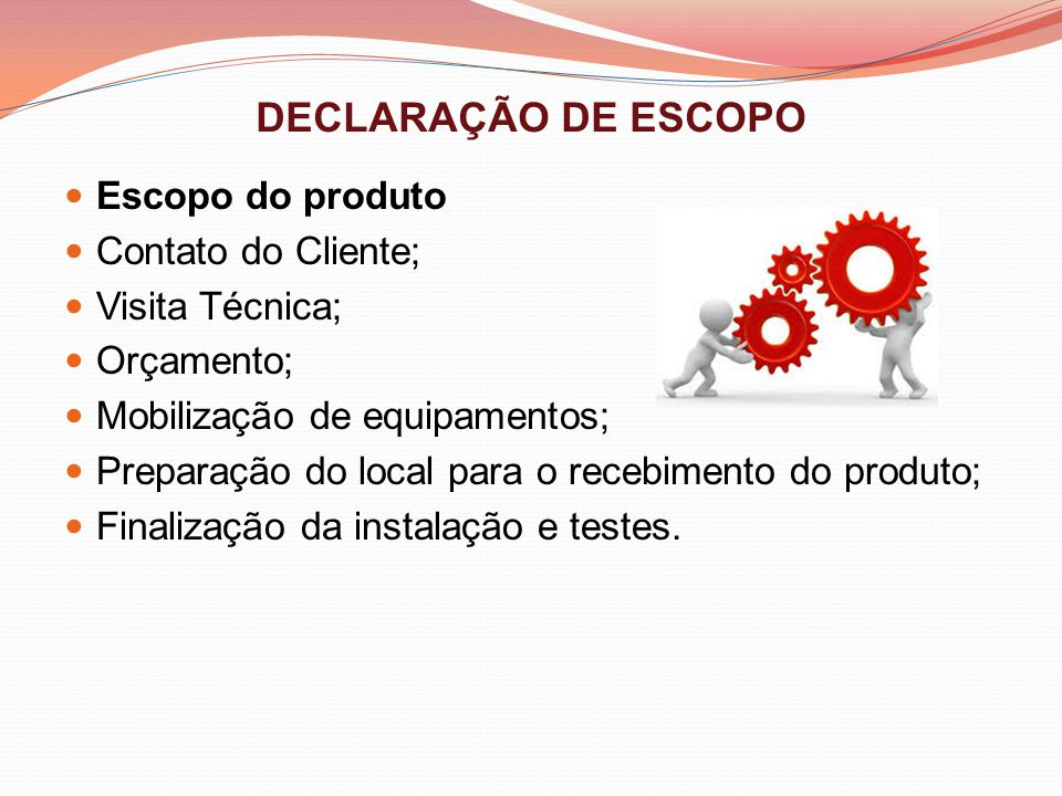 DECLARAÇÃO DE ESCOPO Escopo do produto Contato do Cliente;