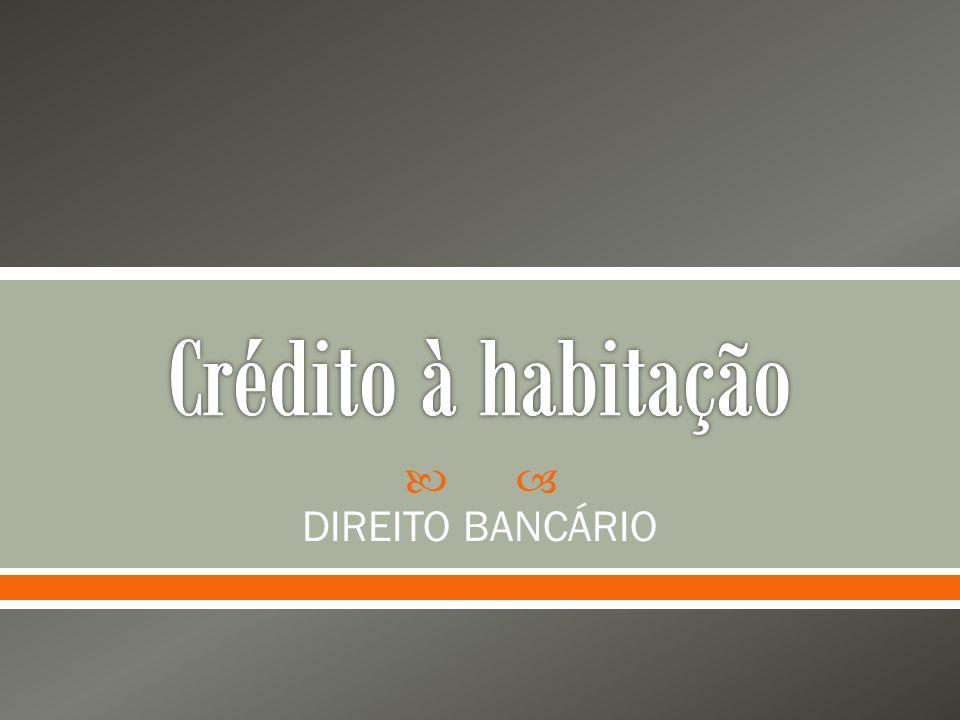 Crédito à habitação DIREITO BANCÁRIO