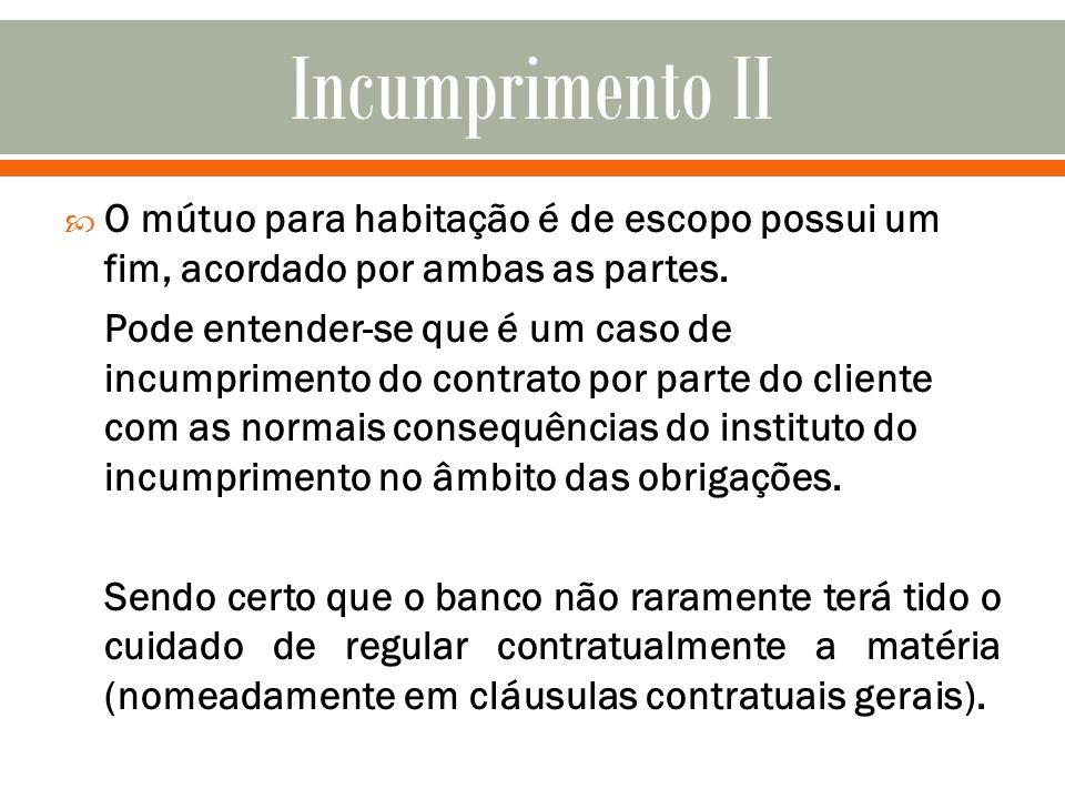 Incumprimento IIO mútuo para habitação é de escopo possui um fim, acordado por ambas as partes.