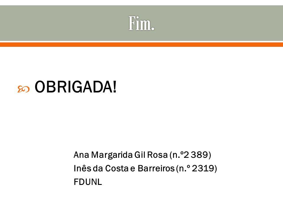 Fim. OBRIGADA! Ana Margarida Gil Rosa (n.º2 389)