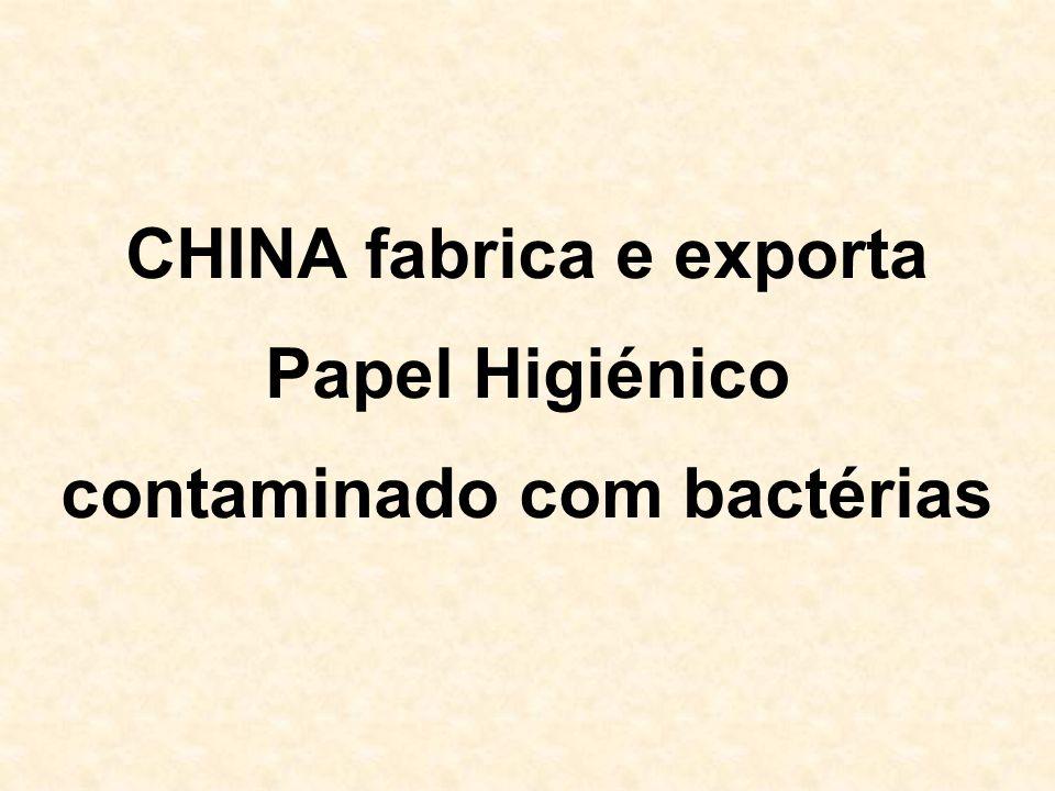 CHINA fabrica e exporta contaminado com bactérias